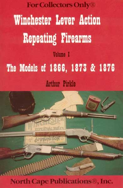 Winchester Lever Action Repeating Firearms, Vol 1 1866 1873 1876